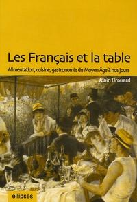 Alain Drouard - Les Français et la table - Alimentation, cuisine, gastronomie du Moyen Age à nos jours.