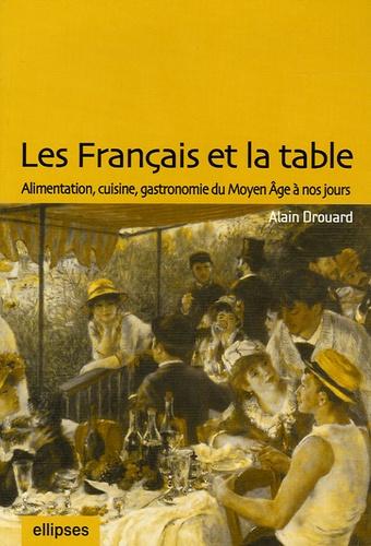 Les Français et la table. Alimentation, cuisine, gastronomie du Moyen Age à nos jours