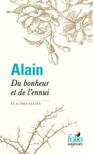 Alain - Du bonheur et de l'ennui - Et autres textes.