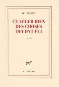 Alain Duault - Ce léger rien des choses qui ont fui.