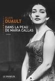 Alain Duault - Dans la peau de Maria Callas.