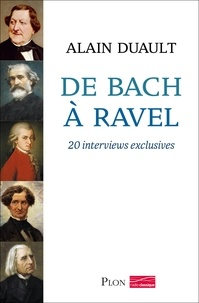 Alain Duault - De Bach à Ravel - 20 interviews exclusives.