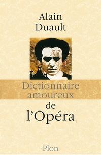 Alain Duault - Dictionnaire amoureux de l'opéra.