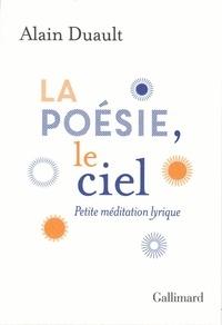 Alain Duault - La poésie, le ciel - Petite méditation lyrique.