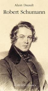 Alain Duault - Robert Schumann - Le goût de l'ombre.