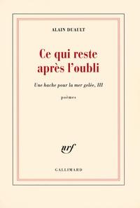 Alain Duault - Une hache pour la mer gelée - Tome 3, Ce qui reste après l'oubli.
