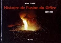 Alain Dubin - Histoire de l'usine du Giffre (1897-1994).