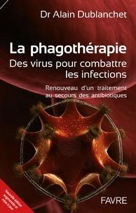 Alain Dublanchet - La phagothérapie : des virus pour combattre les infections - Renouveau d'un traitement au secours des antibiotiques.