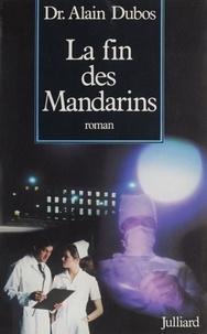 "Alain Dubos - La Fin des mandarins - ""je ne verrai que ta souffrance"", roman."