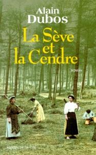 Alain Dubos - La sève et la cendre.