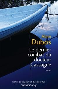 Alain Dubos - Le dernier combat du docteur Cassagne.