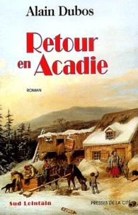 Alain Dubos - Retour en Acadie.