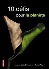 Alain Dubresson et Yvette Veyret - 10 défis pour la planète.