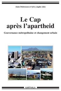 Alain Dubresson et Sylvy Jaglin - Le Cap après l'apartheid - Gouvernance métropolitaine et changement urbain.