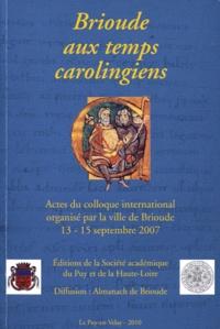 Alain Dubreucq et Christian Lauranson-Rosaz - Brioude aux temps carolingiens - Actes du colloque international organisé par la ville de Brioude, 13-15 septembre 2007.