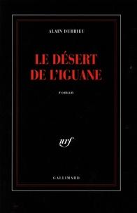 Alain Dubrieu - Le désert de l'Iguane.
