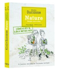Alain Ducasse et Paule Neyrat - Céreales et légumineuses.
