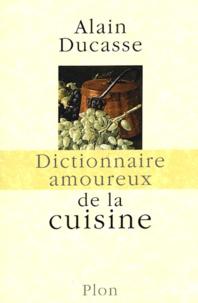 Alain Ducasse - Dictionnaire amoureux de la cuisine.