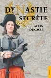 Alain Ducasse - Dynastie secrète.