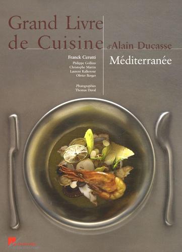 Alain Ducasse - Grand Livre de Cuisine - Méditerranée.