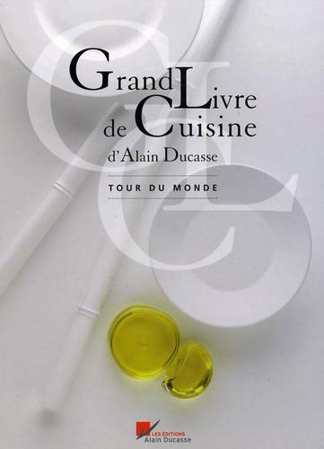 Alain Ducasse - Grand Livre de Cuisine - Tour du monde.
