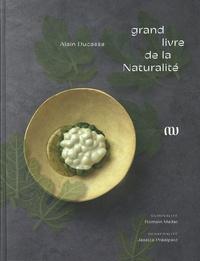 Alain Ducasse et Romain Meder - Grand livre de la Naturalité.
