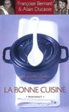 Alain Ducasse et Françoise Bernard - La bonne cuisine. - 208 recettes faciles et conviviales.