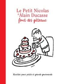 Alain Ducasse et Jean-Marie Hiblot - Le Petit Nicolas & Alain Ducasse font des gâteaux - Recettes pour petits et grands gourmands réalisés par Jean-Marie Hiblot.