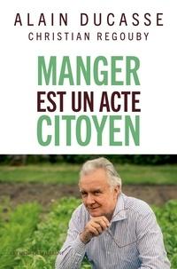 Alain Ducasse et Christian Regouby - Manger est un acte citoyen.