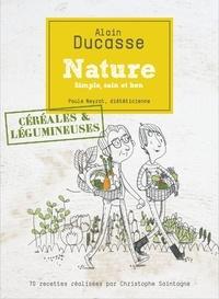 Alain Ducasse et Paule Neyrat - Nature céréales et légumineuses.