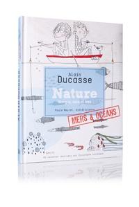 Alain Ducasse et Christophe Saintagne - Nature Mers et océans - Pêche responsable.