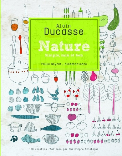 Nature - Alain Ducasse, Paule Neyrat, Christophe Saintagne - Format PDF - 9782841235384 - 4,99 €