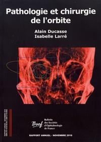 Alain Ducasse et Isabelle Larré - Pathologie et chirurgie de l'orbite.