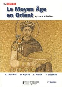 Alain Ducellier et Michel Kaplan - Le Moyen Age en Orient - Byzance et l'Islam, Des Barbares aux Ottomans.