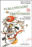 Alain Duchesne et Thierry Leguay - Turlupinades & tricoteries - Dictionnaire des mots obsolètes de la langue française.