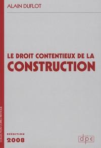 Alain Duflot - Le droit contentieux de la construction - Jurisprudence judiciaire et administrative.