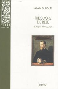 Alain Dufour - Théodore de Bèze - Poète et théologien.