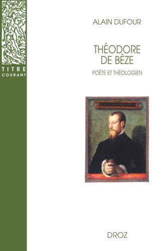 Théodore de Bèze. Poète et théologien