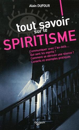 Alain Dufour - Tout savoir sur le spiritisme.