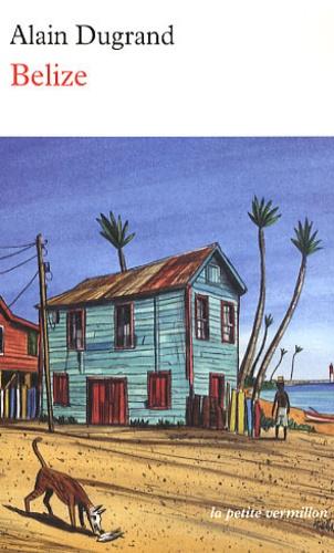 Alain Dugrand - Belize.