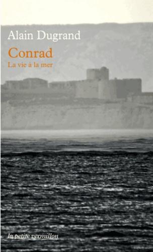 Alain Dugrand - Conrad, la vie à la mer.