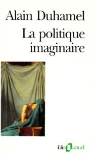 Alain Duhamel - La politique imaginaire - Les mythes politiques français....