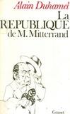 Alain Duhamel - La République de M. Mitterrand.