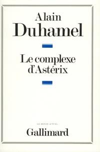 Alain Duhamel - Le complexe d'Astérix - Essai sur le caractère politique des Français.