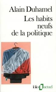 Alain Duhamel - Les Habits neufs de la politique.