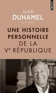 Alain Duhamel - Une histoire personnelle de la Ve République.