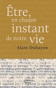 Alain Duhayon - Etre, en chaque instant de notre vie.