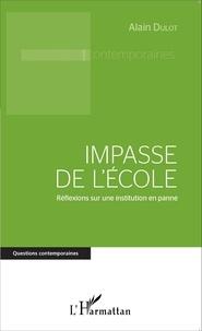 Alain Dulot - Impasse de l'école - Réflexions sur une institution en panne.
