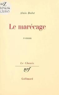 Alain Dulot et Georges Lambrichs - Le marécage.
