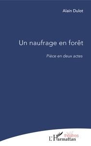 Alain Dulot - Un naufrage en forêt.